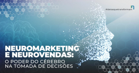 Neuromarketing e neurovendas: o poder do cérebro na tomada de decisões