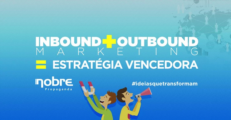 Inbound Marketing e Outbound Marketing = Estratégia Vencedora