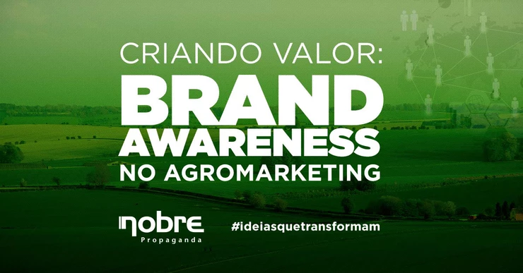 Criando valor: Brand Awareness no Agromarketing